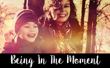 Family Blog - Being in The Moment