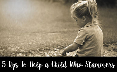 Stammering Blog - 5 Tips to Help Children Who Stammer